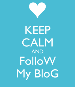 Poster: KEEP CALM AND FolloW My BloG