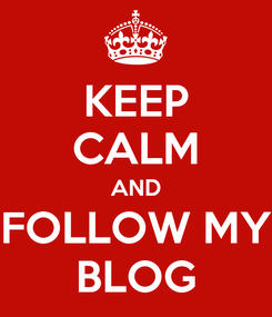 Poster: KEEP CALM AND FOLLOW MY BLOG