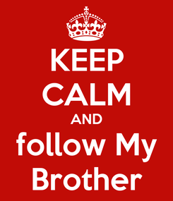 Poster: KEEP CALM AND follow My Brother