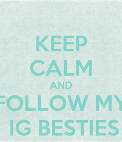 Poster: KEEP CALM AND FOLLOW MY  IG BESTIES