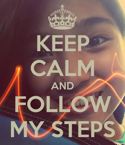 Poster: KEEP CALM AND FOLLOW MY STEPS