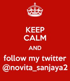 Poster: KEEP CALM AND follow my twitter @novita_sanjaya2