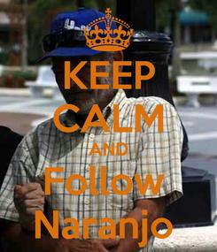 Poster: KEEP CALM AND Follow  Naranjo