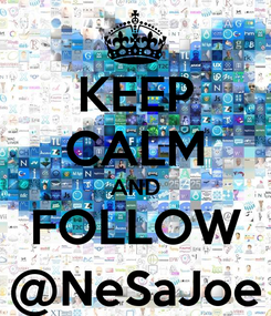 Poster: KEEP CALM AND FOLLOW @NeSaJoe