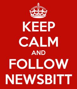 Poster: KEEP CALM AND FOLLOW NEWSBITT