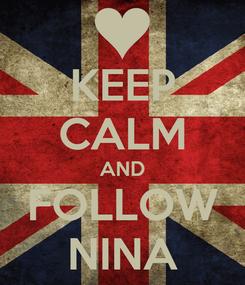 Poster: KEEP CALM AND FOLLOW NINA