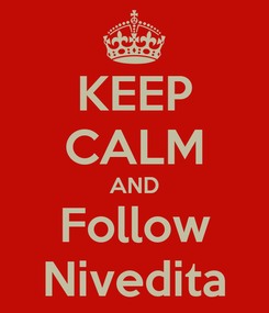 Poster: KEEP CALM AND Follow Nivedita
