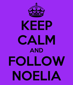Poster: KEEP CALM AND FOLLOW NOELIA