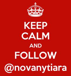 Poster: KEEP CALM AND FOLLOW @novanytiara