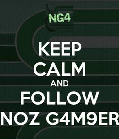 Poster: KEEP CALM AND FOLLOW NOZ G4M9ER