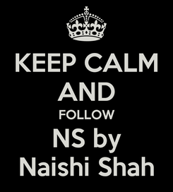 Poster: KEEP CALM AND FOLLOW NS by Naishi Shah
