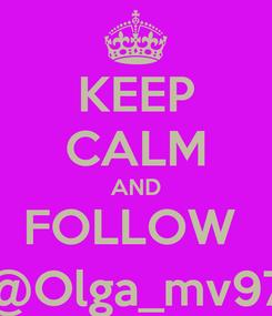 Poster: KEEP CALM AND FOLLOW  @Olga_mv97
