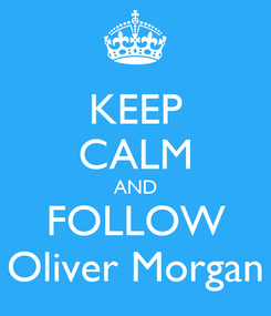 Poster: KEEP CALM AND FOLLOW Oliver Morgan