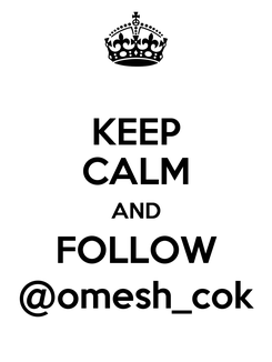 Poster: KEEP CALM AND FOLLOW @omesh_cok