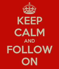 Poster: KEEP CALM AND FOLLOW ON