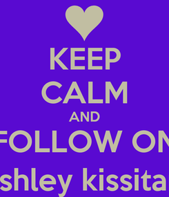 Poster: KEEP CALM AND FOLLOW ON instagram me_and_youforever facebook ashley kissitandloveit walker and kik @ lovemeornotbo