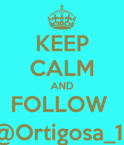 Poster: KEEP CALM AND FOLLOW  @Ortigosa_11