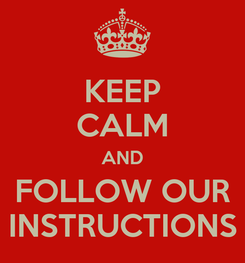 Poster: KEEP CALM AND FOLLOW OUR INSTRUCTIONS
