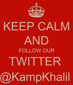 Poster: KEEP CALM AND FOLLOW OUR TWITTER  @KampKhalil