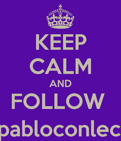 Poster: KEEP CALM AND FOLLOW  @pabloconleche