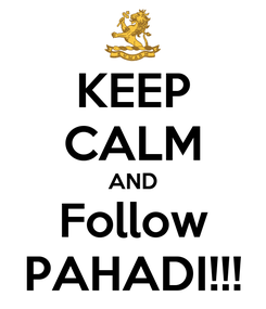 Poster: KEEP CALM AND Follow PAHADI!!!