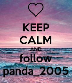 Poster: KEEP CALM AND follow panda_2005