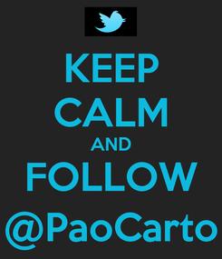 Poster: KEEP CALM AND FOLLOW @PaoCarto