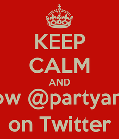 Poster: KEEP CALM AND Follow @partyanimal on Twitter