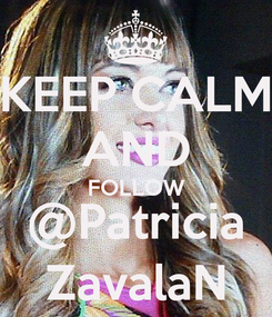 Poster: KEEP CALM AND FOLLOW @Patricia ZavalaN