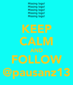 Poster: KEEP CALM AND FOLLOW @pausanz13