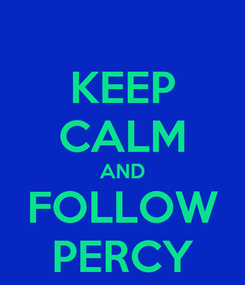 Poster: KEEP CALM AND FOLLOW PERCY