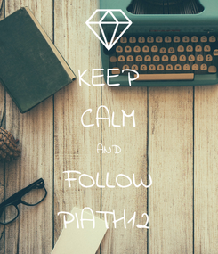 Poster: KEEP CALM AND FOLLOW PIATH12