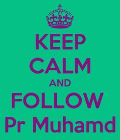Poster: KEEP CALM AND FOLLOW  Pr Muhamd