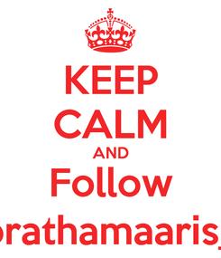 Poster: KEEP CALM AND Follow prathamaaris_