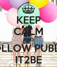 Poster: KEEP CALM AND FOLLOW PUBLIC IT2BE