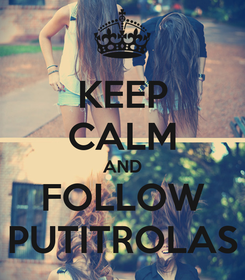 Poster: KEEP CALM AND FOLLOW PUTITROLAS