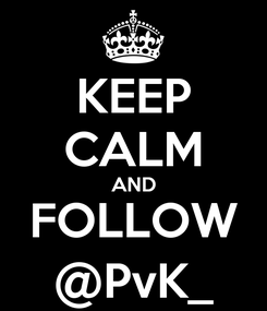 Poster: KEEP CALM AND FOLLOW @PvK_