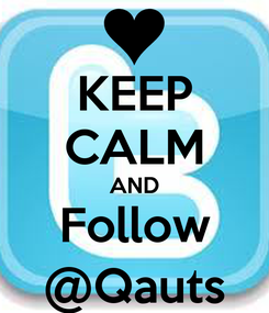 Poster: KEEP CALM AND Follow @Qauts