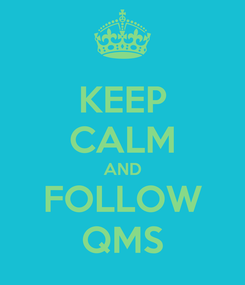 Poster: KEEP CALM AND FOLLOW QMS