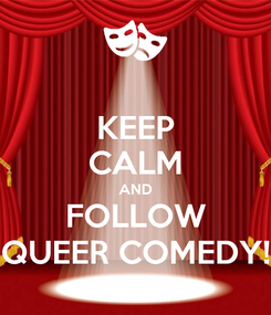Poster: KEEP CALM AND FOLLOW QUEER COMEDY!
