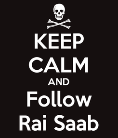 Poster: KEEP CALM AND Follow Rai Saab