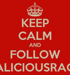 Poster: KEEP CALM AND FOLLOW RALICIOUSRACK