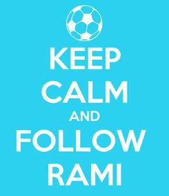 Poster: KEEP CALM AND FOLLOW  RAMI