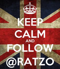 Poster: KEEP CALM AND FOLLOW @RATZO