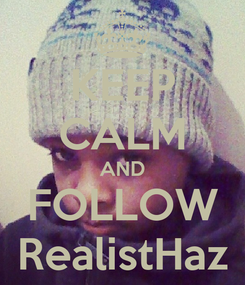 Poster: KEEP CALM AND FOLLOW RealistHaz