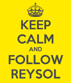 Poster: KEEP CALM AND FOLLOW REYSOL