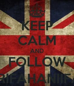 Poster: KEEP CALM AND FOLLOW @RIFAHANIIFAH