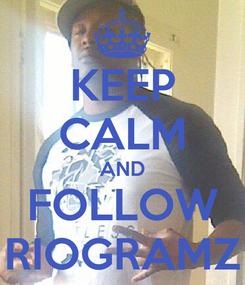 Poster: KEEP CALM AND FOLLOW RIOGRAMZ