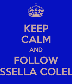 Poster: KEEP CALM AND FOLLOW ROSSELLA COLELLA