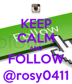 Poster: KEEP CALM AND FOLLOW @rosy0411